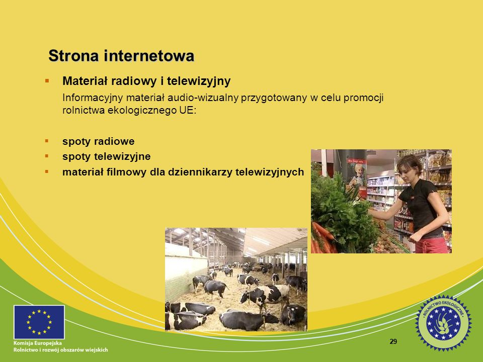 29 Materiał radiowy i telewizyjny Informacyjny materiał audio-wizualny przygotowany w celu promocji rolnictwa ekologicznego UE: spoty radiowe spoty te