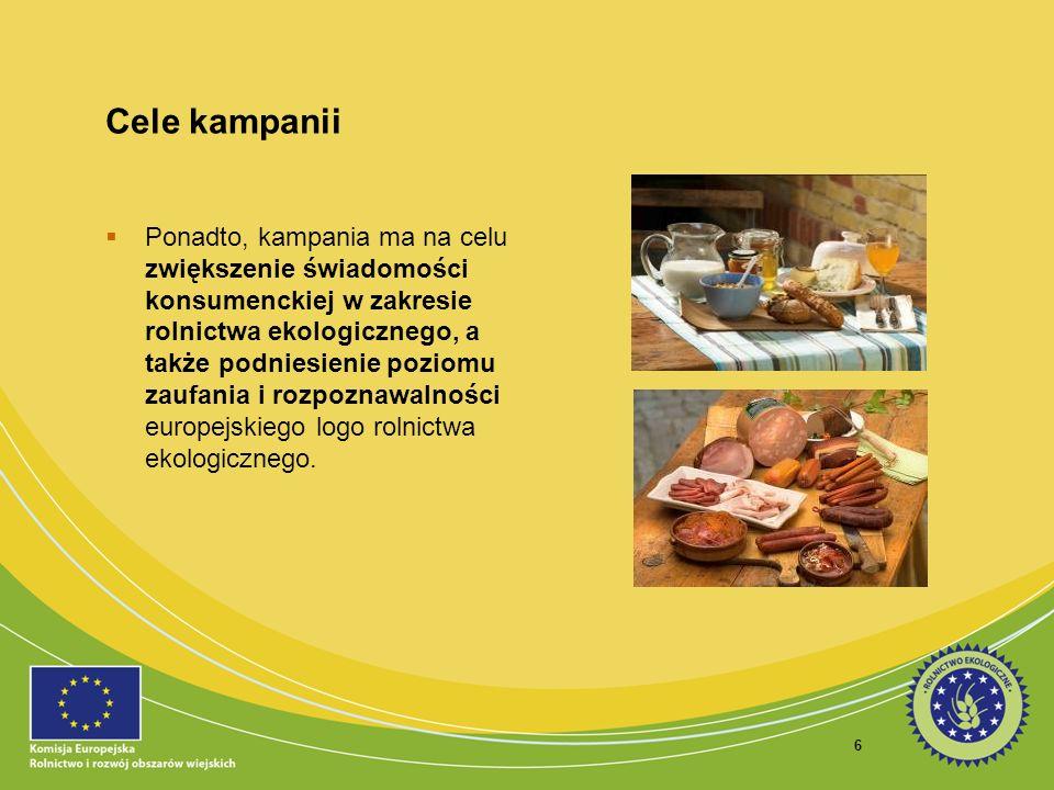 6 Cele kampanii Ponadto, kampania ma na celu zwiększenie świadomości konsumenckiej w zakresie rolnictwa ekologicznego, a także podniesienie poziomu za