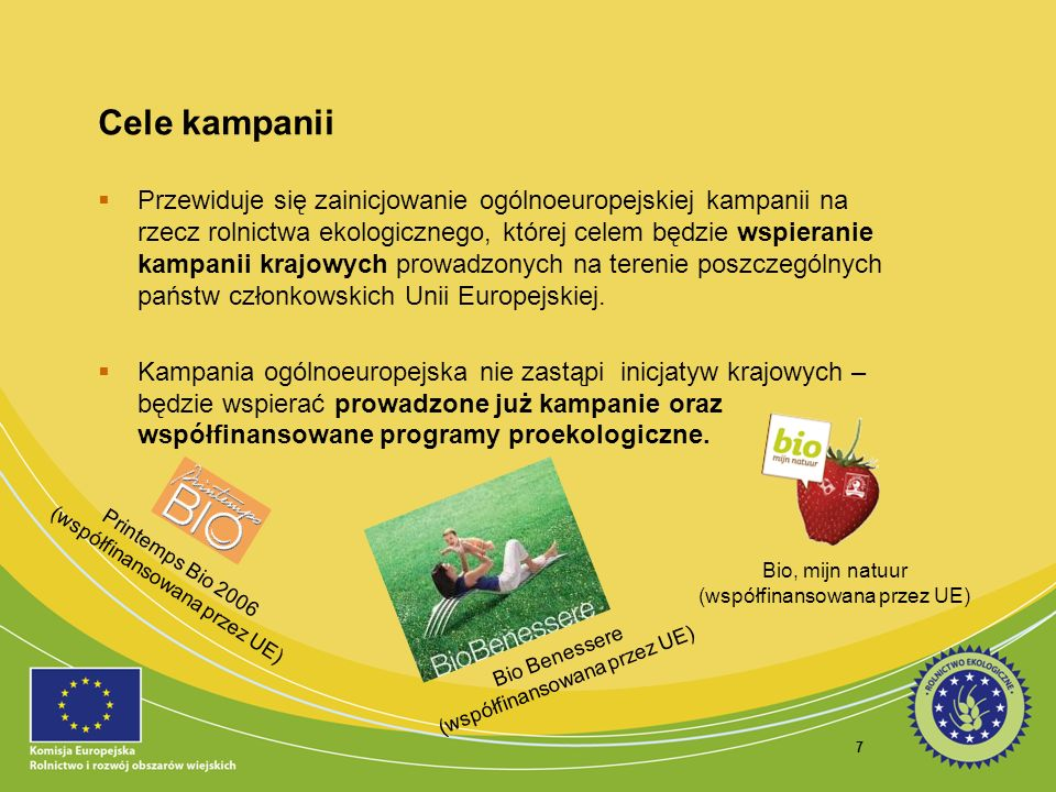 7 Cele kampanii Przewiduje się zainicjowanie ogólnoeuropejskiej kampanii na rzecz rolnictwa ekologicznego, której celem będzie wspieranie kampanii kra