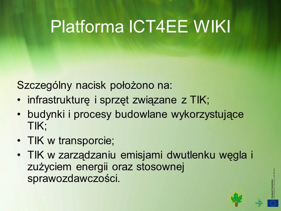 Platforma ICT4EE WIKI Szczególny nacisk położono na: infrastrukturę i sprzęt związane z TIK; budynki i procesy budowlane wykorzystujące TIK; TIK w transporcie; TIK w zarządzaniu emisjami dwutlenku węgla i zużyciem energii oraz stosownej sprawozdawczości.