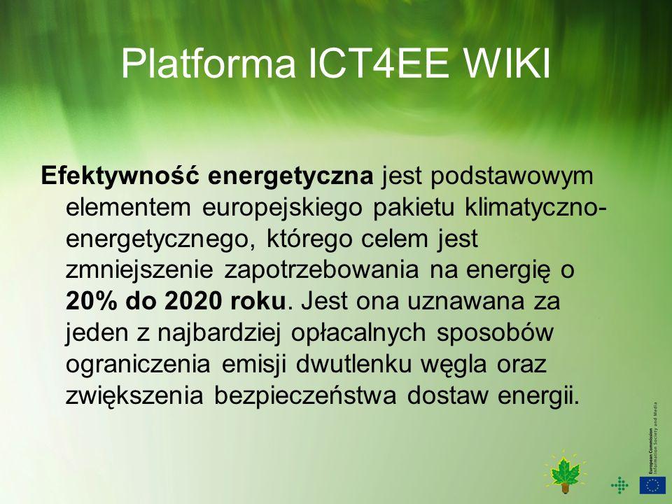 Platforma ICT4EE WIKI Efektywność energetyczna jest podstawowym elementem europejskiego pakietu klimatyczno- energetycznego, którego celem jest zmniejszenie zapotrzebowania na energię o 20% do 2020 roku.