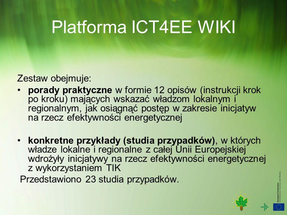 Platforma ICT4EE WIKI Zestaw obejmuje: porady praktyczne w formie 12 opisów (instrukcji krok po kroku) mających wskazać władzom lokalnym i regionalnym, jak osiągnąć postęp w zakresie inicjatyw na rzecz efektywności energetycznej konkretne przykłady (studia przypadków), w których władze lokalne i regionalne z całej Unii Europejskiej wdrożyły inicjatywy na rzecz efektywności energetycznej z wykorzystaniem TIK Przedstawiono 23 studia przypadków.