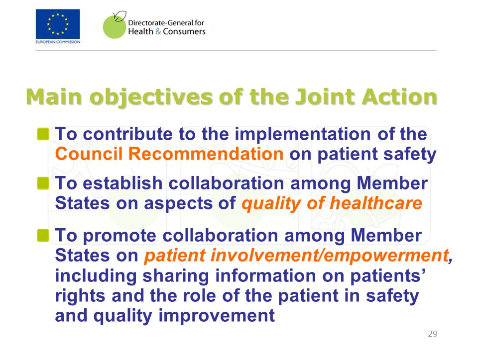 29 Main objectives of the Joint Action To contribute to the implementation of the Council Recommendation on patient safety To establish collaboration
