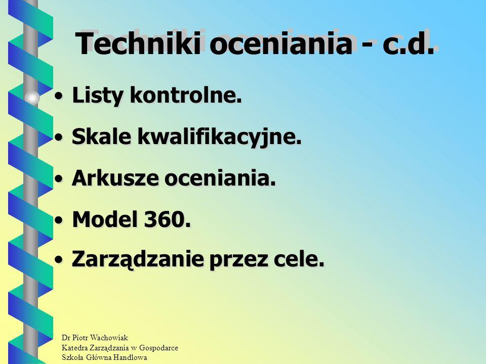 Dr Piotr Wachowiak Katedra Zarządzania w Gospodarce Szkoła Główna Handlowa Techniki oceniania - c.d.