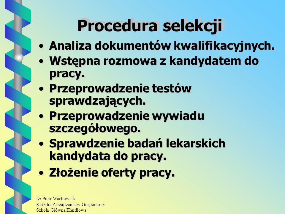Dr Piotr Wachowiak Katedra Zarządzania w Gospodarce Szkoła Główna Handlowa Procedura selekcji Analiza dokumentów kwalifikacyjnych.