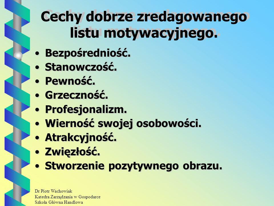 Dr Piotr Wachowiak Katedra Zarządzania w Gospodarce Szkoła Główna Handlowa Cechy dobrze zredagowanego listu motywacyjnego.