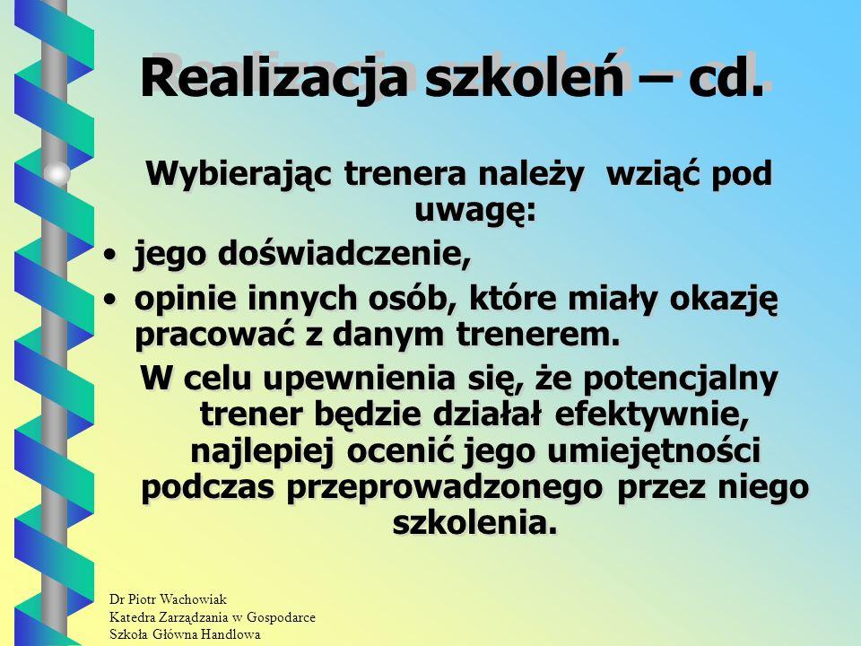 Dr Piotr Wachowiak Katedra Zarządzania w Gospodarce Szkoła Główna Handlowa Realizacja szkoleń – cd.