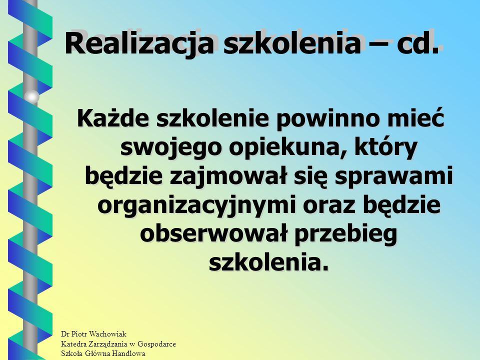 Dr Piotr Wachowiak Katedra Zarządzania w Gospodarce Szkoła Główna Handlowa Każde szkolenie powinno mieć swojego opiekuna, który będzie zajmował się sprawami organizacyjnymi oraz będzie obserwował przebieg szkolenia.