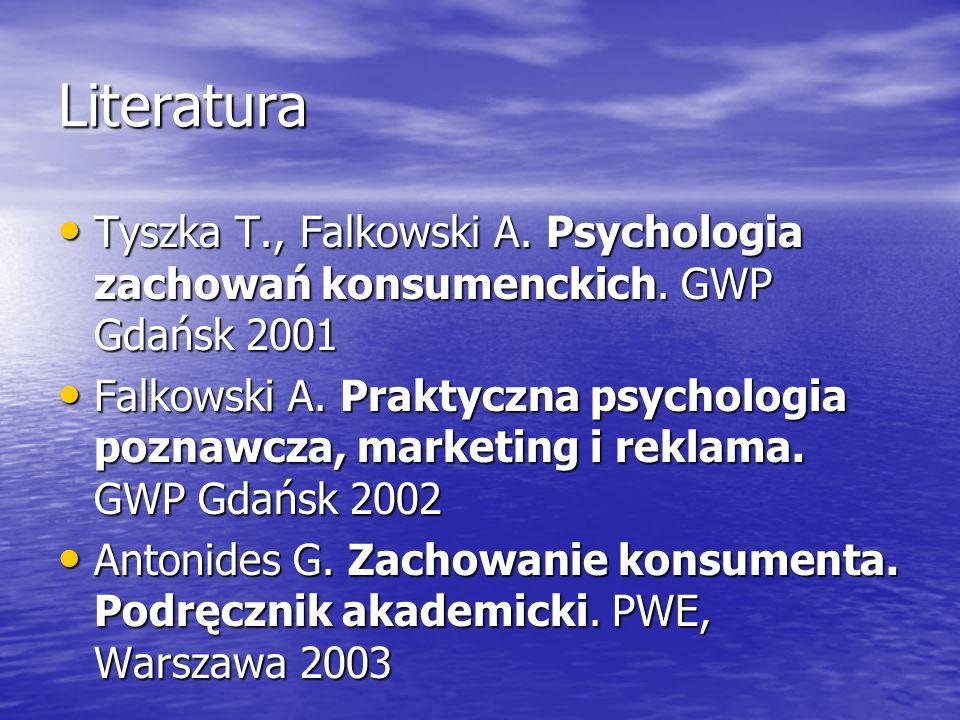 Literatura Tyszka T., Falkowski A. Psychologia zachowań konsumenckich. GWP Gdańsk 2001 Tyszka T., Falkowski A. Psychologia zachowań konsumenckich. GWP