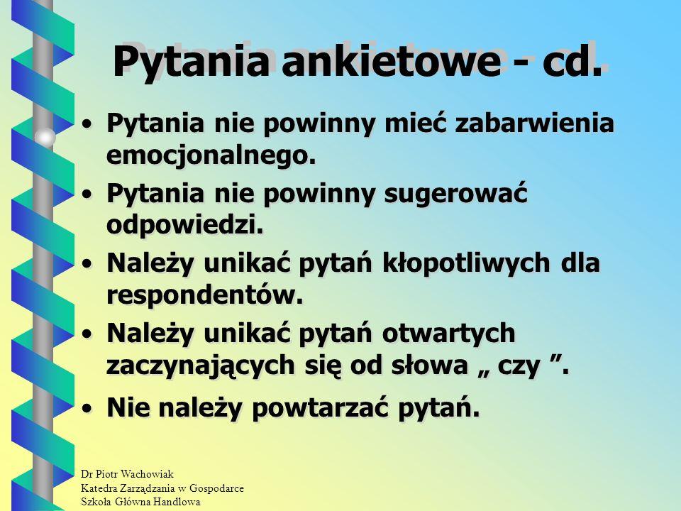 Dr Piotr Wachowiak Katedra Zarządzania w Gospodarce Szkoła Główna Handlowa Pytania ankietowe - c.d.
