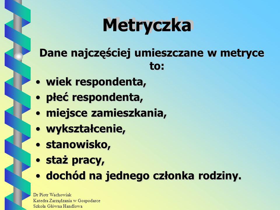 Dr Piotr Wachowiak Katedra Zarządzania w Gospodarce Szkoła Główna Handlowa Pytania ankietowe - cd.