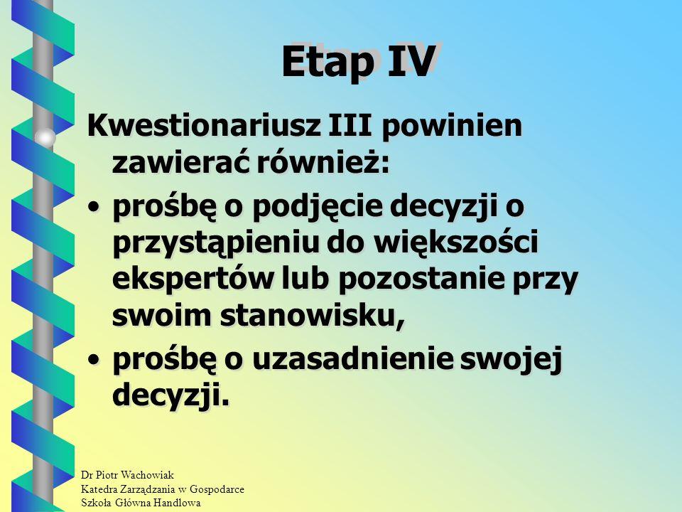 Dr Piotr Wachowiak Katedra Zarządzania w Gospodarce Szkoła Główna Handlowa Etap III Opracowanie wyników badania w oparciu o kwestionariusz I polegające na obliczeniu danych statystycznych, takich jak: - rozkład zmiennych, - medianę, - przedziały międzykwartylowe.