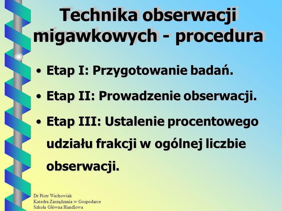 Dr Piotr Wachowiak Katedra Zarządzania w Gospodarce Szkoła Główna Handlowa Technika obserwacji migawkowych Służy do badania struktury czasu pracy