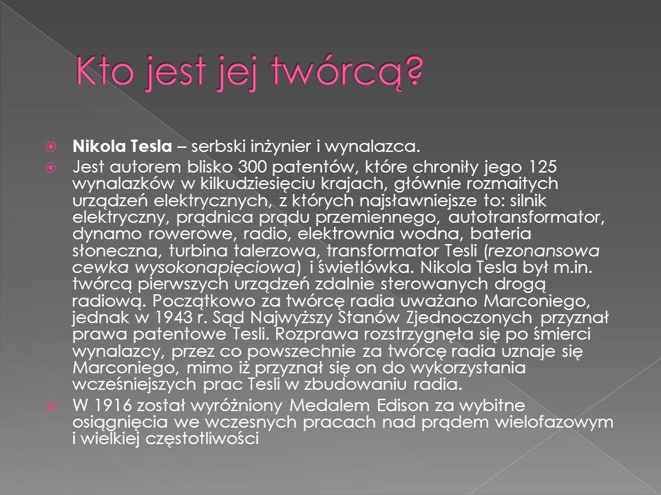 Nikola Tesla – serbski inżynier i wynalazca. Jest autorem blisko 300 patentów, które chroniły jego 125 wynalazków w kilkudziesięciu krajach, głównie r