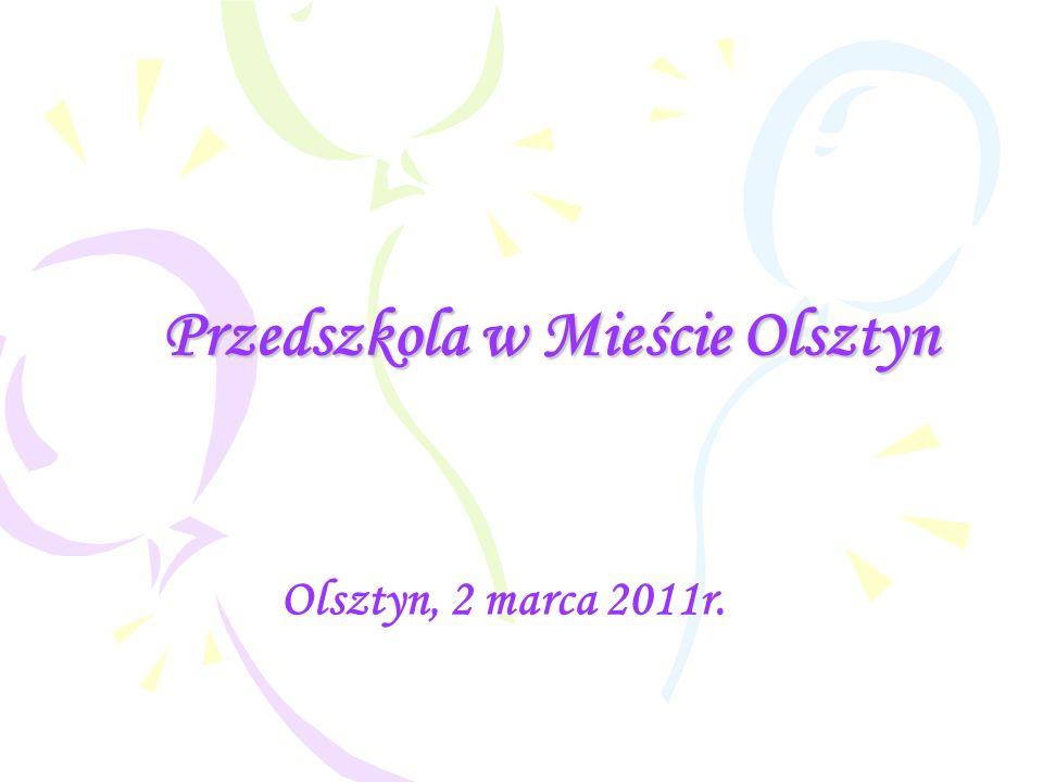 Przedszkola w Mieście Olsztyn Olsztyn, 2 marca 2011r.