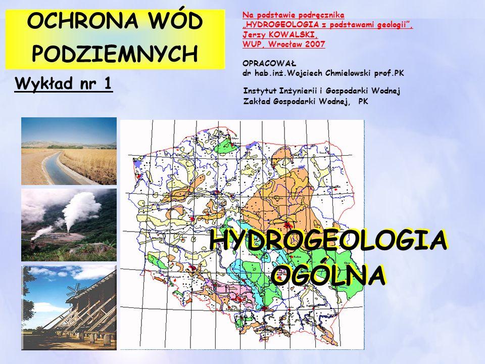 OCHRONA WÓD PODZIEMNYCH OCHRONA WÓD PODZIEMNYCH Wykład nr 1 HYDROGEOLOGIA OGÓLNA Na podstawie podręcznika HYDROGEOLOGIA z podstawami geologii, Jerzy K