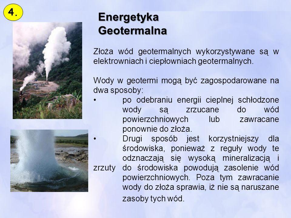 EnergetykaGeotermalna Złoża wód geotermalnych wykorzystywane są w elektrowniach i ciepłowniach geotermalnych. Wody w geotermi mogą być zagospodarowane