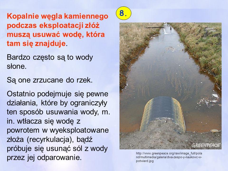 Kopalnie węgla kamiennego podczas eksploatacji złóż muszą usuwać wodę, która tam się znajduje. Bardzo często są to wody słone. Są one zrzucane do rzek