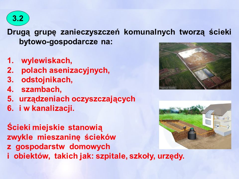 Drugą grupę zanieczyszczeń komunalnych tworzą ścieki bytowo-gospodarcze na: 1. wylewiskach, 2. polach asenizacyjnych, 3. odstojnikach, 4. szambach, 5.
