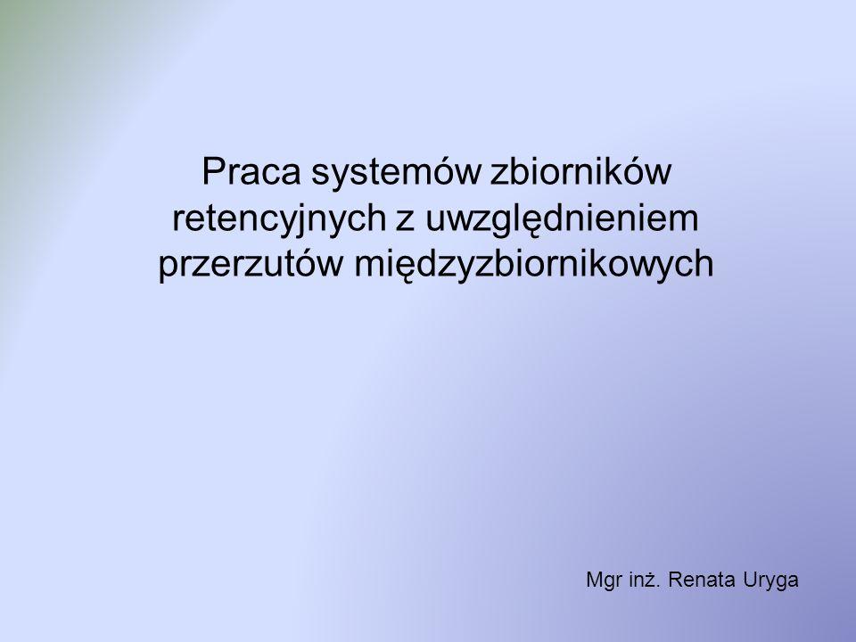 Praca systemów zbiorników retencyjnych z uwzględnieniem przerzutów międzyzbiornikowych Mgr inż. Renata Uryga