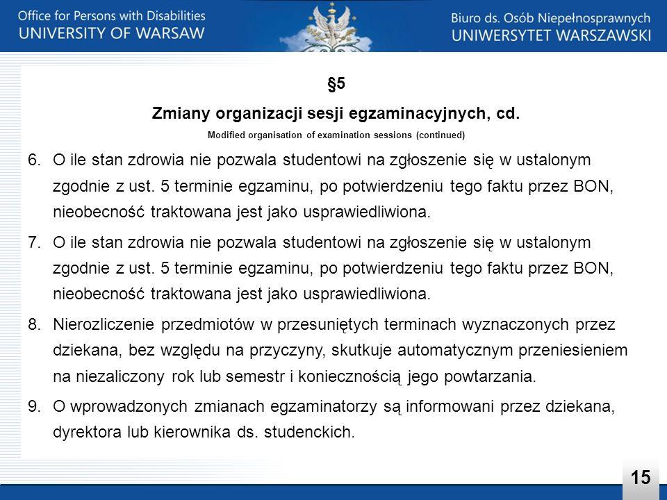 §5 Zmiany organizacji sesji egzaminacyjnych, cd. Modified organisation of examination sessions (continued) 6.O ile stan zdrowia nie pozwala studentowi