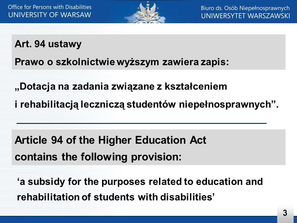 Art. 94 ustawy Prawo o szkolnictwie wyższym zawiera zapis: Dotacja na zadania związane z kształceniem i rehabilitacją leczniczą studentów niepełnospra