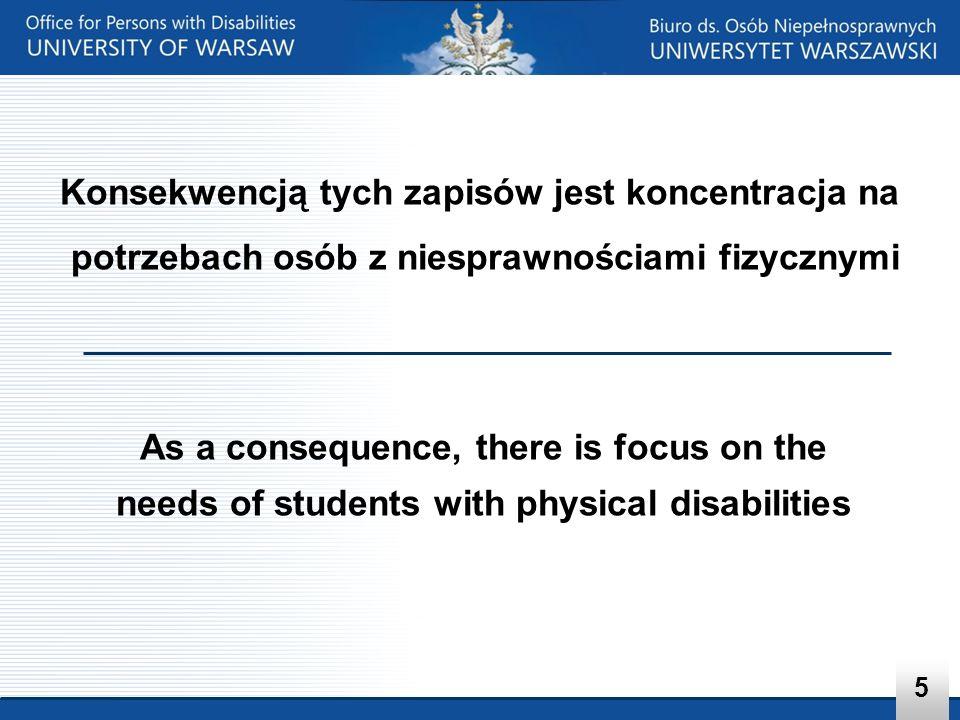 Konsekwencją tych zapisów jest koncentracja na potrzebach osób z niesprawnościami fizycznymi As a consequence, there is focus on the needs of students