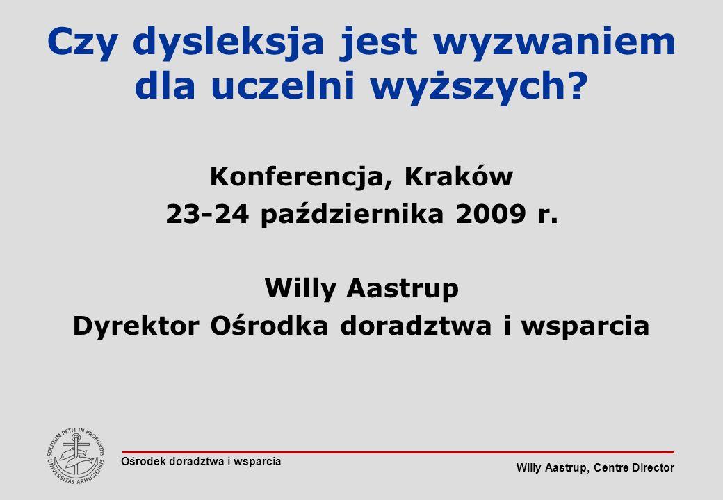 Willy Aastrup, Centre Director Czy dysleksja jest wyzwaniem dla uczelni wyższych.