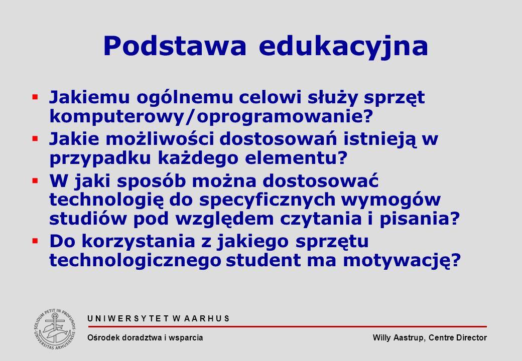 Willy Aastrup, Centre Director U N I W E R S Y T E T W A A R H U S Ośrodek doradztwa i wsparcia Podstawa edukacyjna Jakiemu ogólnemu celowi służy sprzęt komputerowy/oprogramowanie.