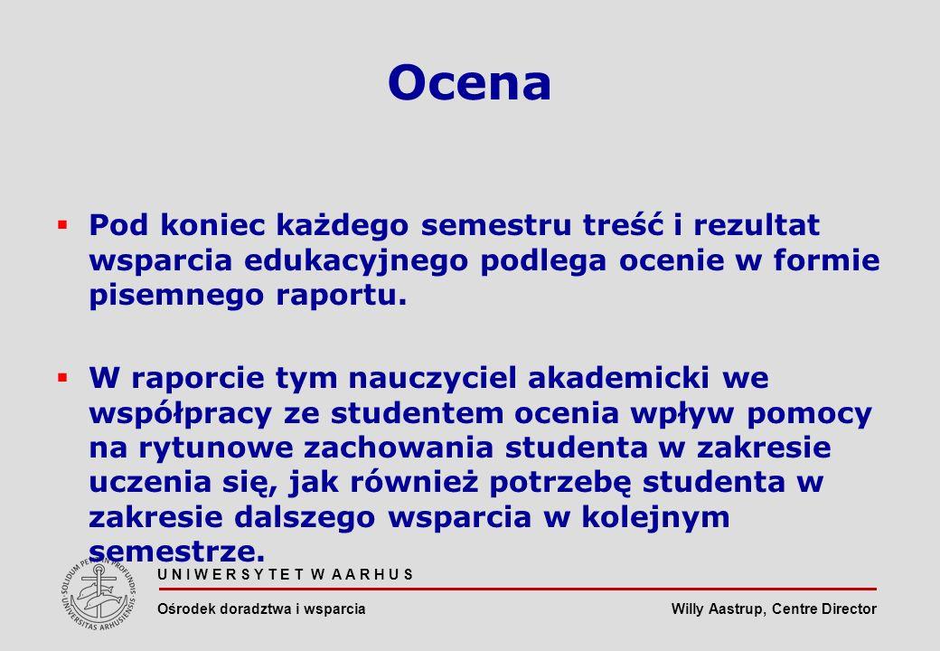 Willy Aastrup, Centre Director Ocena Pod koniec każdego semestru treść i rezultat wsparcia edukacyjnego podlega ocenie w formie pisemnego raportu.