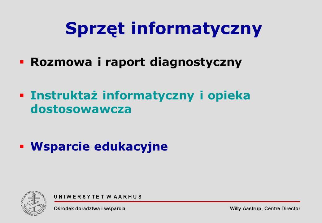 Willy Aastrup, Centre Director U N I W E R S Y T E T W A A R H U S Ośrodek doradztwa i wsparcia Sprzęt informatyczny Rozmowa i raport diagnostyczny Instruktaż informatyczny i opieka dostosowawcza Wsparcie edukacyjne
