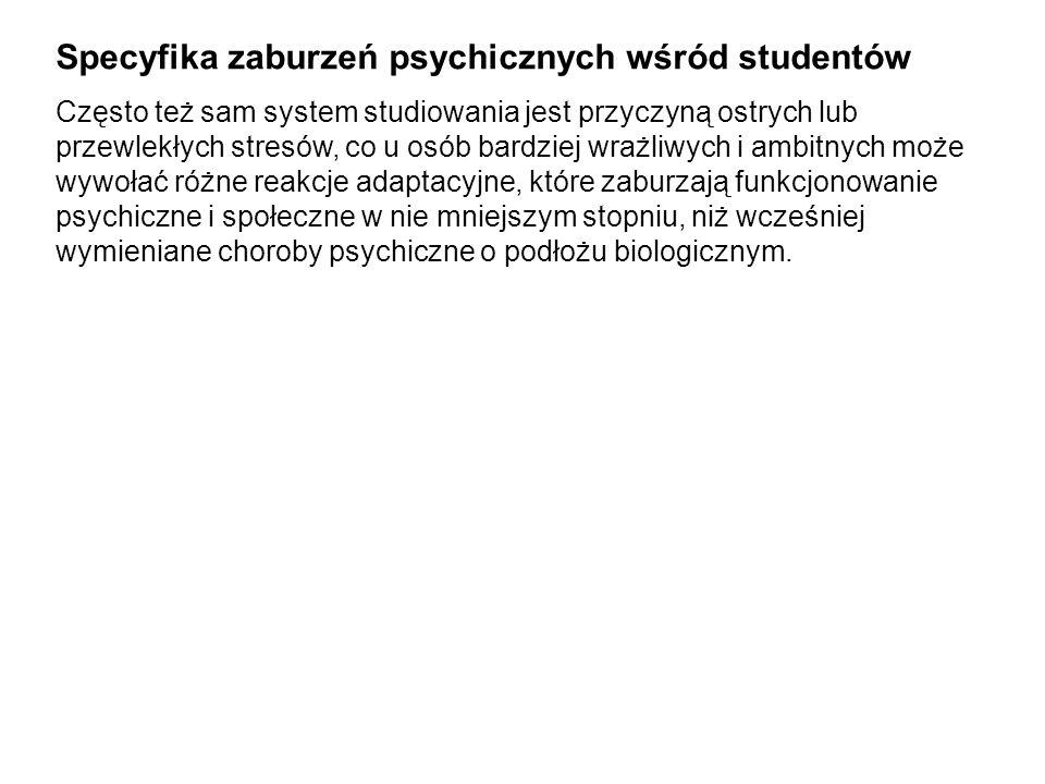 Specyfika zaburzeń psychicznych wśród studentów Często też sam system studiowania jest przyczyną ostrych lub przewlekłych stresów, co u osób bardziej