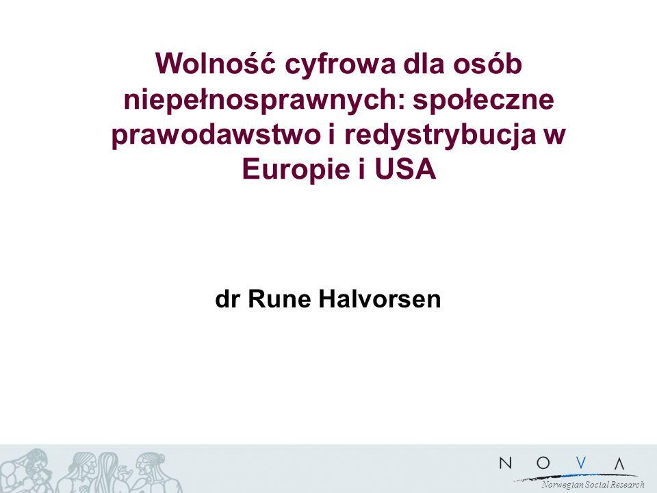 Norwegian Social Research Wolność cyfrowa dla osób niepełnosprawnych: społeczne prawodawstwo i redystrybucja w Europie i USA dr Rune Halvorsen