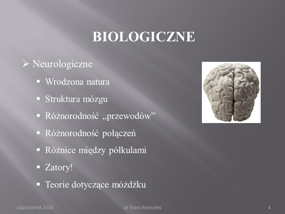 październik 2009dr Eleni Rossides3 Przyczyny dysleksji Biologiczne neurologiczne genetyczne Funkcja pamięci Poznanie