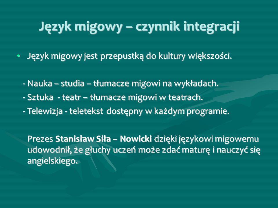 Język migowy – czynnik integracji Język migowy jest przepustką do kultury większości. Język migowy jest przepustką do kultury większości. - Nauka – st