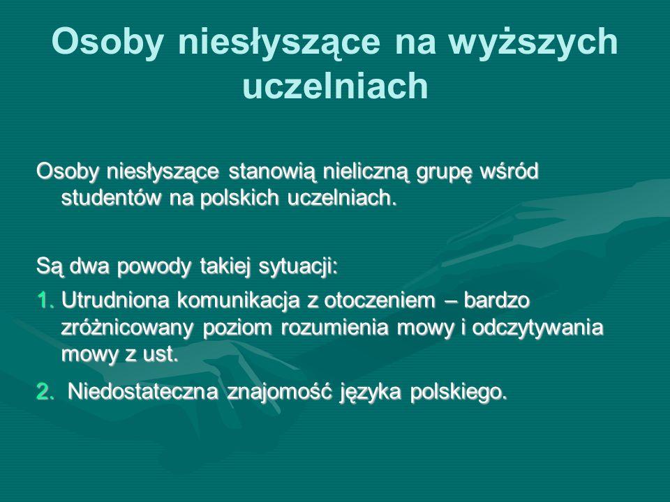 Osoby niesłyszące na wyższych uczelniach Osoby niesłyszące stanowią nieliczną grupę wśród studentów na polskich uczelniach. Są dwa powody takiej sytua
