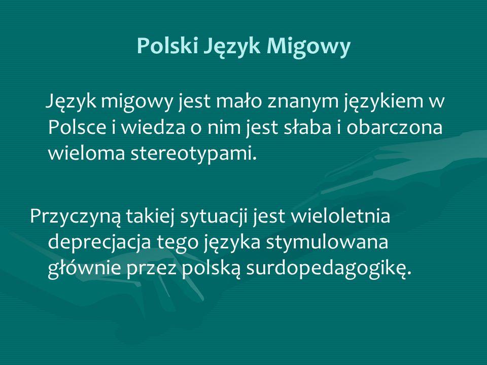 Polski Język Migowy Język migowy jest mało znanym językiem w Polsce i wiedza o nim jest słaba i obarczona wieloma stereotypami. Przyczyną takiej sytua