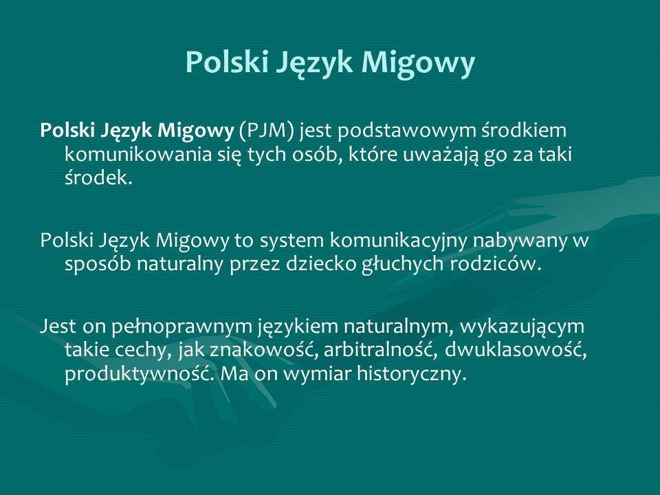 Polski Język Migowy Polski Język Migowy (PJM) jest podstawowym środkiem komunikowania się tych osób, które uważają go za taki środek. Polski Język Mig