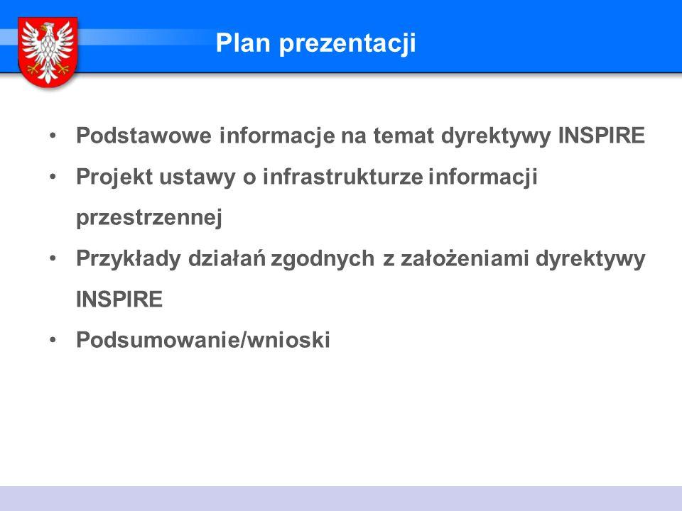 Plan prezentacji Podstawowe informacje na temat dyrektywy INSPIRE Projekt ustawy o infrastrukturze informacji przestrzennej Przykłady działań zgodnych z założeniami dyrektywy INSPIRE Podsumowanie/wnioski