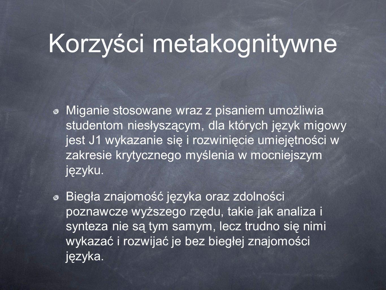 Korzyści metakognitywne Miganie stosowane wraz z pisaniem umożliwia studentom niesłyszącym, dla których język migowy jest J1 wykazanie się i rozwinięc