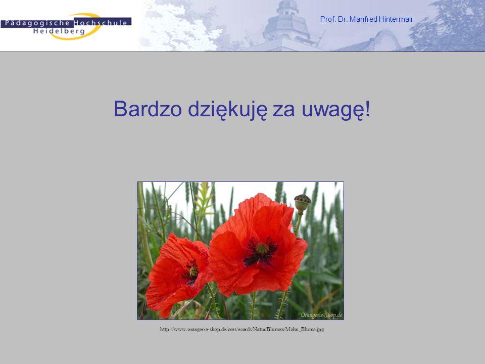 Prof. Dr. Manfred Hintermair Bardzo dziękuję za uwagę! http://www.orangerie-shop.de/ores/ecards/Natur/Blumen/Mohn_Blume.jpg