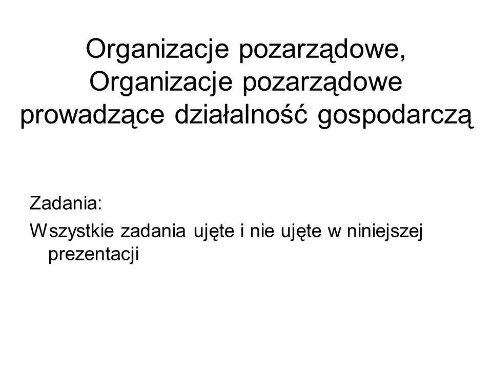 Organizacje pozarządowe, Organizacje pozarządowe prowadzące działalność gospodarczą Zadania: Wszystkie zadania ujęte i nie ujęte w niniejszej prezenta