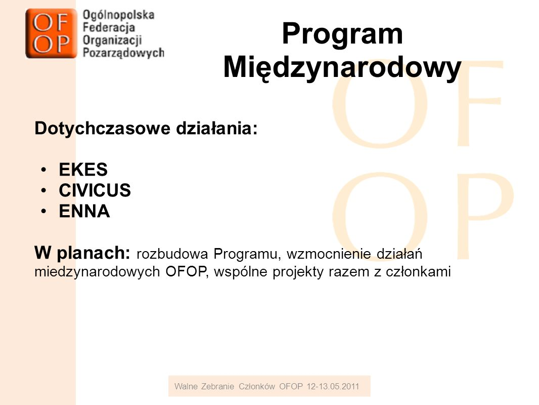 Program Międzynarodowy Dotychczasowe działania: EKES CIVICUS ENNA W planach: rozbudowa Programu, wzmocnienie działań miedzynarodowych OFOP, wspólne projekty razem z członkami Walne Zebranie Członków OFOP 12-13.05.2011