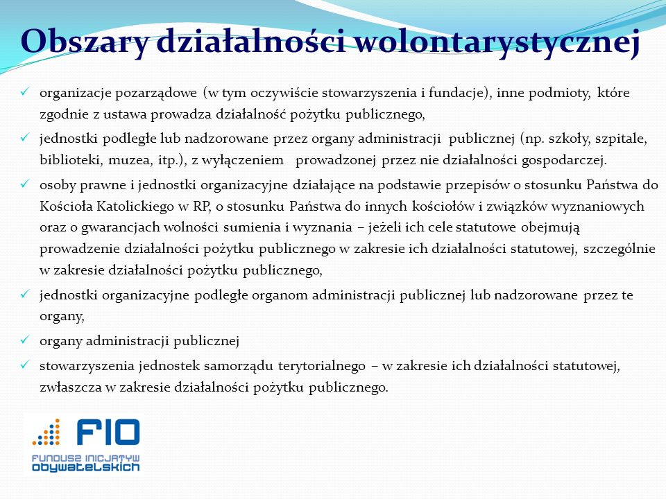 Obszary działalności wolontarystycznej organizacje pozarządowe (w tym oczywiście stowarzyszenia i fundacje), inne podmioty, które zgodnie z ustawa pro
