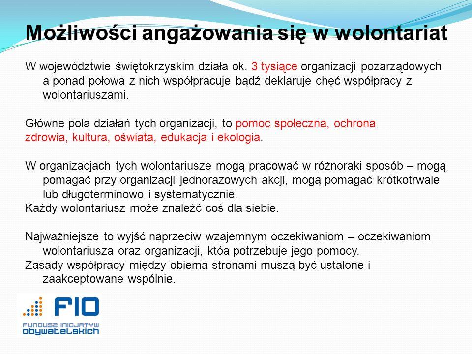 Możliwości angażowania się w wolontariat W województwie świętokrzyskim działa ok. 3 tysiące organizacji pozarządowych a ponad połowa z nich współpracu