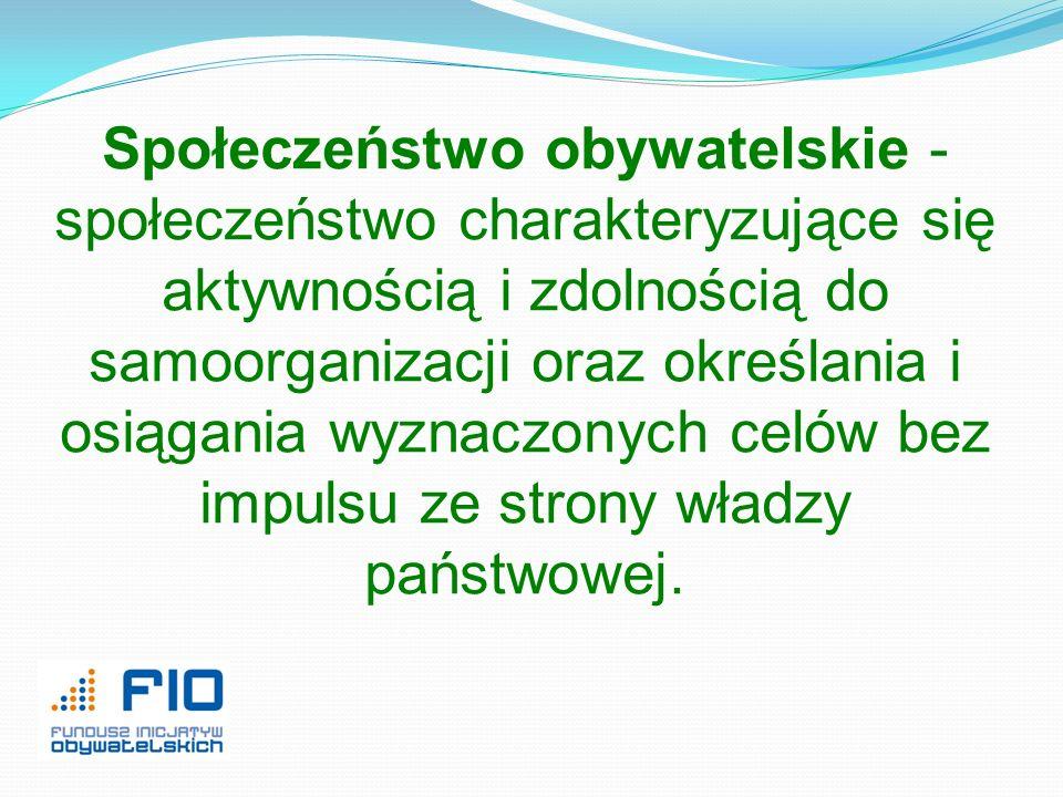 Społeczeństwo obywatelskie - społeczeństwo charakteryzujące się aktywnością i zdolnością do samoorganizacji oraz określania i osiągania wyznaczonych c