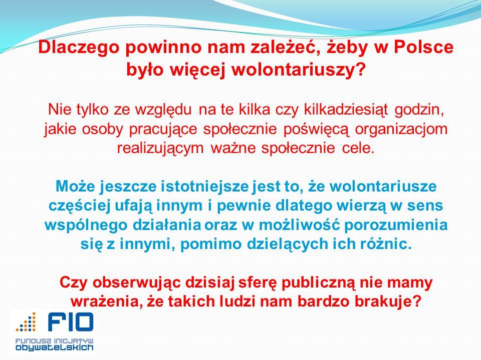 Dlaczego powinno nam zależeć, żeby w Polsce było więcej wolontariuszy? Nie tylko ze względu na te kilka czy kilkadziesiąt godzin, jakie osoby pracując