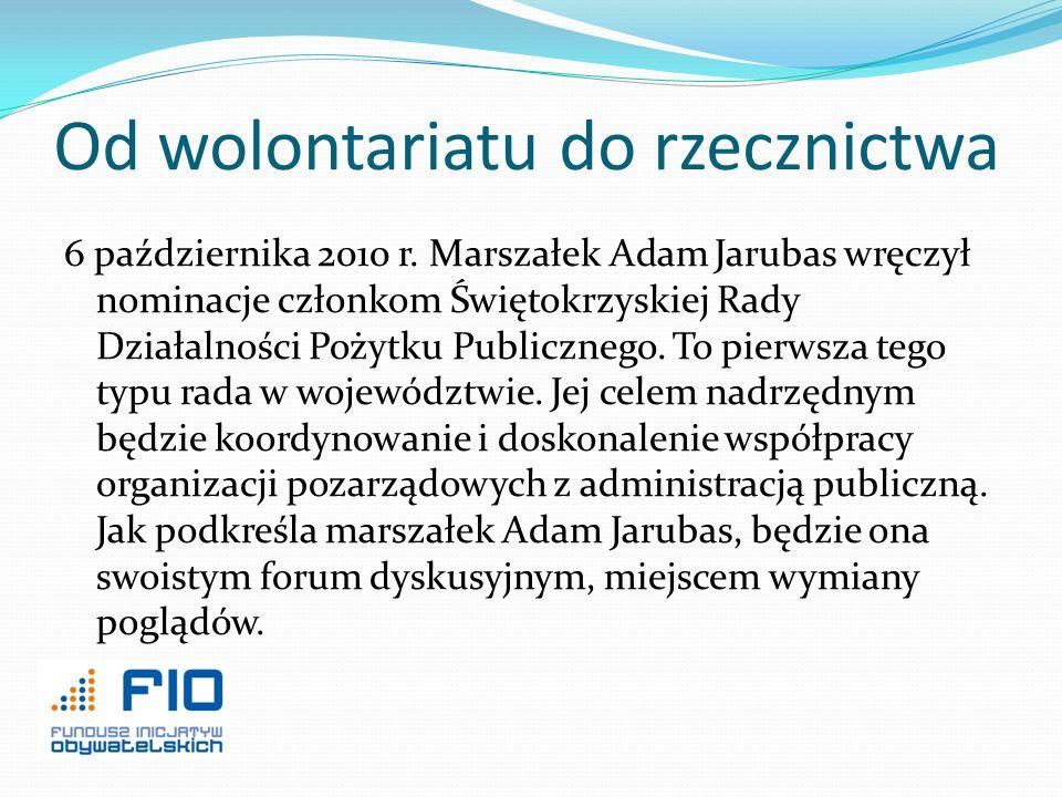 Od wolontariatu do rzecznictwa 6 października 2010 r. Marszałek Adam Jarubas wręczył nominacje członkom Świętokrzyskiej Rady Działalności Pożytku Publ