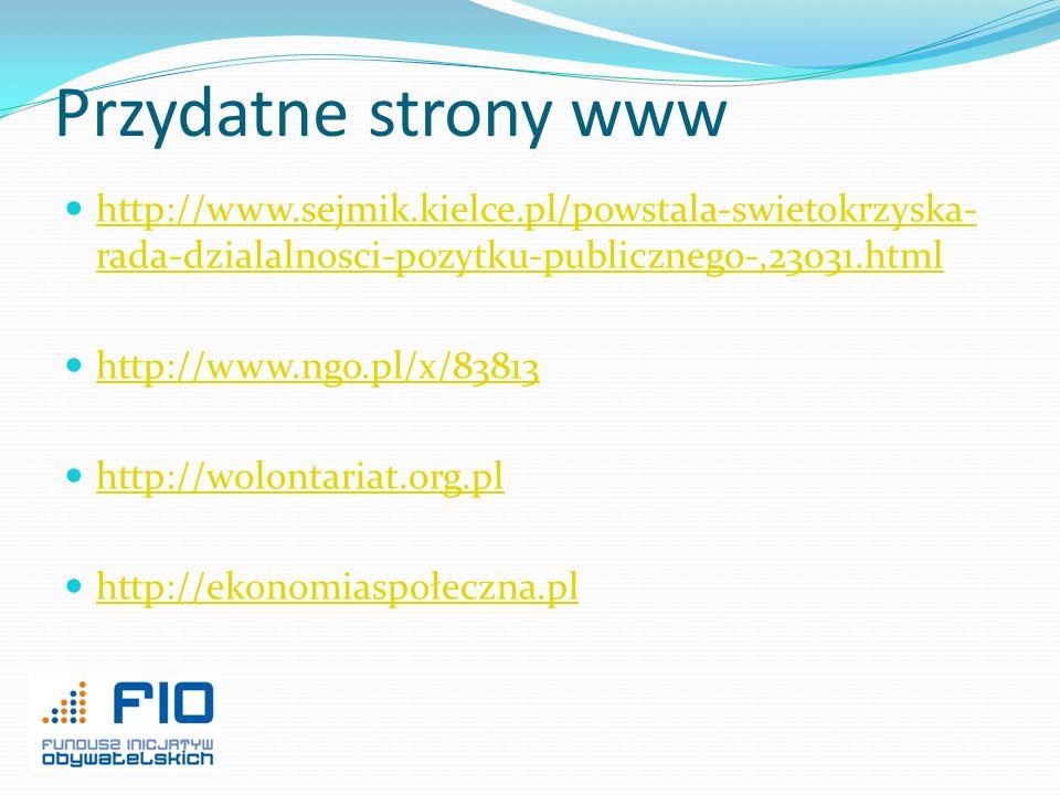Przydatne strony www http://www.sejmik.kielce.pl/powstala-swietokrzyska- rada-dzialalnosci-pozytku-publicznego-,23031.html http://www.sejmik.kielce.pl