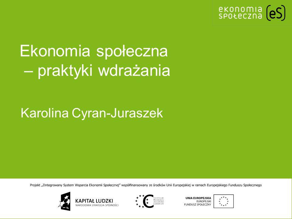 Karolina Cyran-Juraszek Ekonomia społeczna – praktyki wdrażania